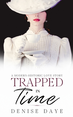 Trapped in Time: A Modern-Historic Love Story (Time Travel #1) Cover Image