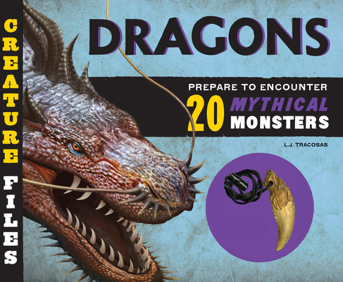 Creature Files: Dragons: Encounter 20 Mythical Monsters Cover Image