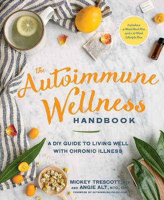 The Autoimmune Wellness Handbook: A DIY Guide to Living Well with Chronic Illness Cover Image