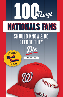 100 Things Nationals Fans Should Know & Do Before They Die (100 Things...Fans Should Know) Cover Image
