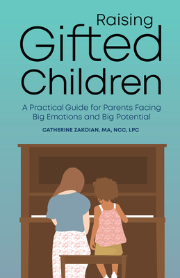 Raising Gifted Children: A Practical Guide for Parents Facing Big Emotions and Big Potential Cover Image