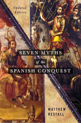 Seven Myths of the Spanish Conquest: Updated Edition Cover Image