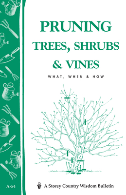 Pruning Trees, Shrubs & Vines: Storey's Country Wisdom Bulletin A-54 (Storey Country Wisdom Bulletin) Cover Image