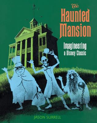 The Haunted Mansion: Imagineering a Disney Classic (A Walt Disney Imagineering Book) Cover Image