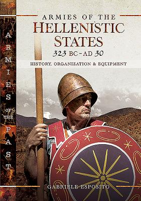 Armies of the Hellenistic States 323 BC - AD 30: History, Organization and Equipment (Armies of the Past) Cover Image