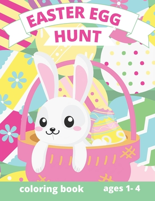 Easter Egg Hunt Coloring Book: ages 1-4: Perfect Easter gift, Easter bunny hunt pages, eggs, carrots, chichens, peeps, flowers and mode. Hunting eggs Cover Image