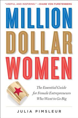 Million Dollar Women: The Essential Guide for Female Entrepreneurs Who Want to Go Big Cover Image