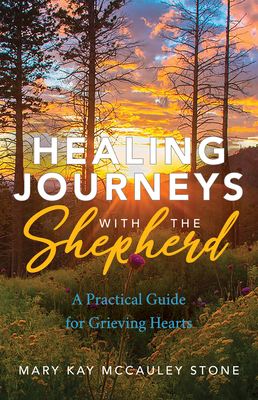 Healing Journeys with the Shepherd: A Practical Guide for Grieving Hearts Cover Image
