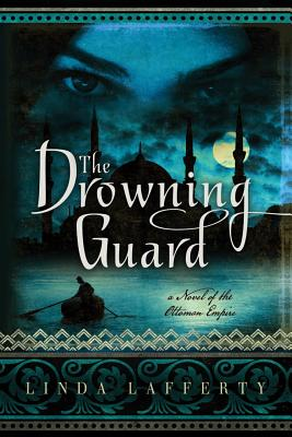 The Drowning Guard: A Novel of the Ottoman Empire Cover Image