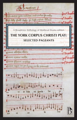 The York Corpus Christi Play: Selected Pageants: A Broadview Anthology of British Literature Edition Cover Image