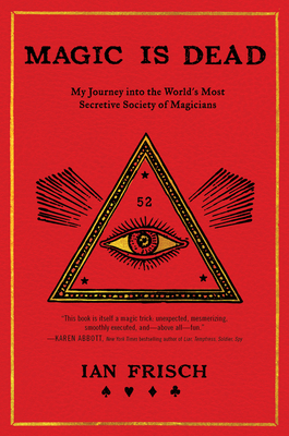 Magic Is Dead: My Journey into the World's Most Secretive Society of Magicians Cover Image