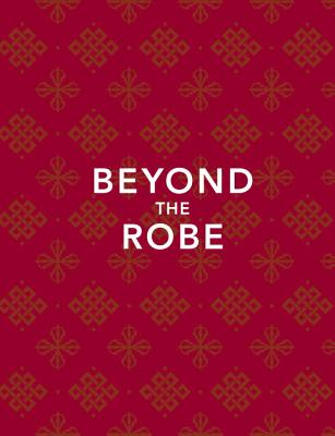 Beyond the Robe (Limited Edition): Science for Monks and All It Reveals about Tibetan Monks and Nuns Cover Image