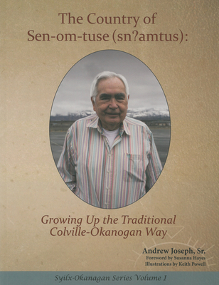 The Country of Sen-Om-Tuse (Sn?amtus): Growing Up the Traditional Coville-Okanogan Way Cover Image