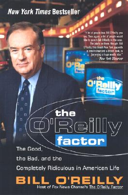 The O'Reilly Factor: The Good, the Bad, and the Completely Ridiculous in American Life Cover Image