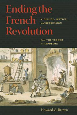 Ending the French Revolution: Violence, Justice, and Repression from the Terror to Napoleon Cover Image