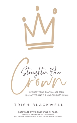 Straighten Your Crown: Rediscovering that you are Seen, You Matter, and the King Delights in You Cover Image
