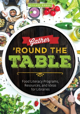 Gather 'Round the Table: Food Literacy Programs, Resources, and Ideas for Libraries Cover Image