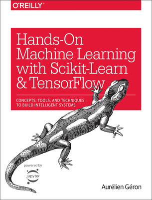 Hands-On Machine Learning with Scikit-Learn and Tensorflow: Concepts, Tools, and Techniques to Build Intelligent Systems Cover Image