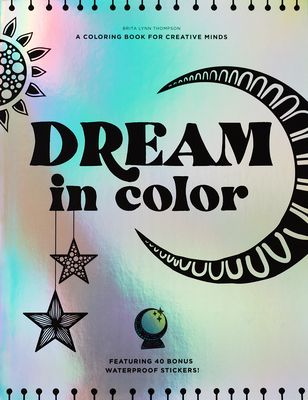 Dream in Color: A Coloring Book for Creative Minds (Featuring 40 Bonus Waterproof Stickers!) Cover Image