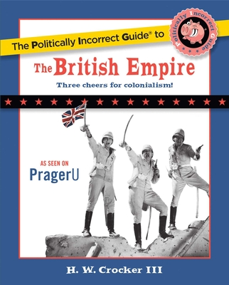 The Politically Incorrect Guide to the British Empire (The Politically Incorrect Guides) Cover Image