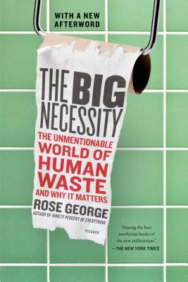 The Big Necessity: The Unmentionable World of Human Waste and Why It Matters Cover Image