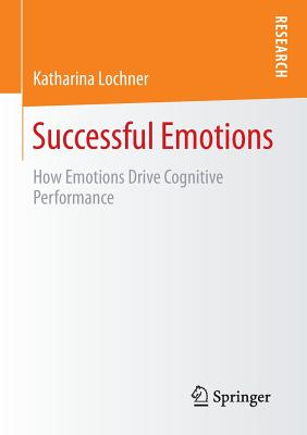Successful Emotions: How Emotions Drive Cognitive Performance Cover Image