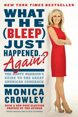 What the (Bleep) Just Happened... Again?: The Happy Warrior's Guide to the Great American Comeback Cover Image