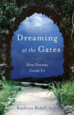 Dreaming at the Gates: How Dreams Guide Us Cover Image