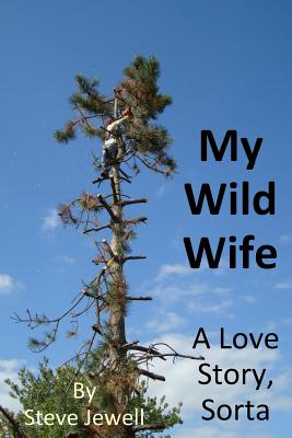 My Wild Wife: a love story, sorta Cover Image