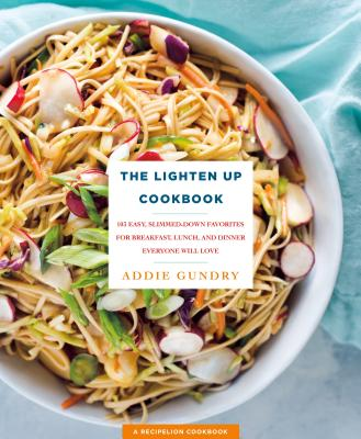 The Lighten Up Cookbook: 103 Easy, Slimmed-Down Favorites for Breakfast, Lunch, and Dinner Everyone Will Love (RecipeLion) Cover Image