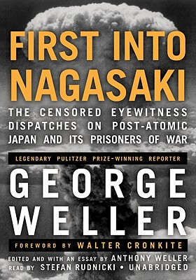 First Into Nagasaki Lib/E: The Censored Eyewitness Dispatches on Post-Atomic Japan and Its Prisoners of War Cover Image