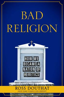 Bad Religion: How We Became a Nation of Heretics Cover Image