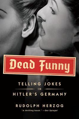 Dead Funny: Telling Jokes in Hitler's Germany Cover Image