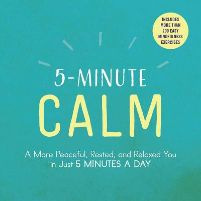 5-Minute Calm: A More Peaceful, Rested, and Relaxed You in Just 5 Minutes a Day Cover Image
