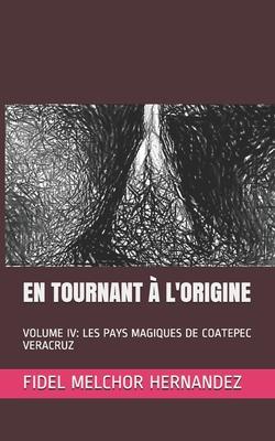 En Tournant À l'Origine: Volume IV: Les Pays Magiques de Coatepec Veracruz Cover Image