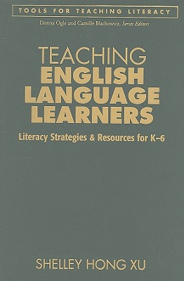 teaching english language learners literacy strategies and resources for k 6 shelley hong xu