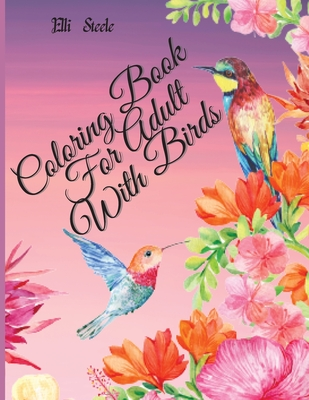 Coloring Book for Adult With Birds: Amazing birds coloring book for stress relieving with gorgeous bird designs. Cover Image
