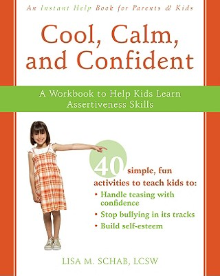 Cool, Calm, and Confident: A Workbook to Help Kids Learn Assertiveness Skills Cover Image