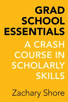 Grad School Essentials: A Crash Course in Scholarly Skills Cover Image
