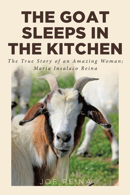 The Goat Sleeps in the Kitchen: The True Story of an Amazing Woman; Maria Insalaco Reina cover