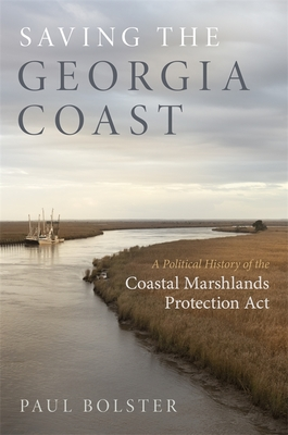 Saving the Georgia Coast: A Political History of the Coastal Marshlands Protection ACT (Wormsloe Foundation Nature Book #41) Cover Image