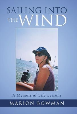 Sailing Into the Wind: A Memoir of Life Lessons Cover Image