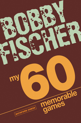 My 60 Memorable Games: Chess Tactics, Chess Strategies with Bobby Fischer Cover Image