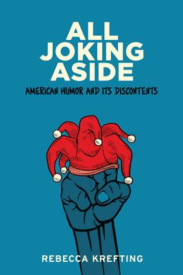 All Joking Aside: American Humor and Its Discontents Cover Image