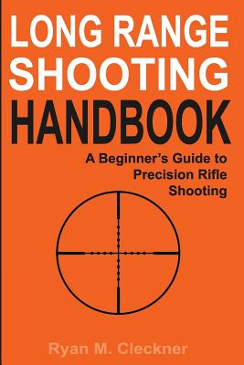 Long Range Shooting Handbook: The Complete Beginner's Guide to Precision Rifle Shooting Cover Image