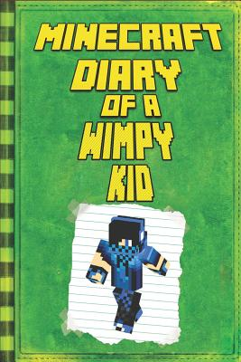 Minecraft: Diary of a Wimpy Minecraft Kid: Legendary Minecraft Diary. An Unnoficial Minecraft Adventure Story Book for Kids Cover Image