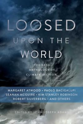 Loosed upon the World: The Saga Anthology of Climate Fiction Cover Image
