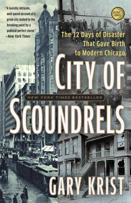 City of Scoundrels: The 12 Days of Disaster That Gave Birth to Modern Chicago Cover Image