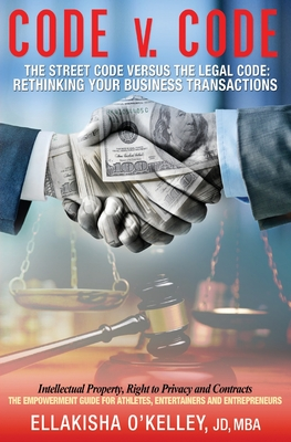 Code v. Code: The Street Code Versus the Legal Code: Rethinking Your Business Transactions Cover Image