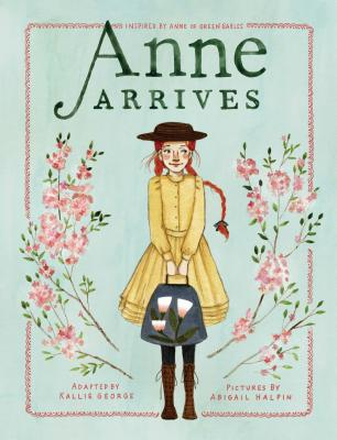 Anne Arrives: Inspired by Anne of Green Gables (An Anne Chapter Book #1) Cover Image